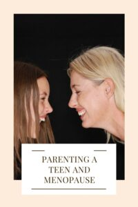 parenting a teen and menopause